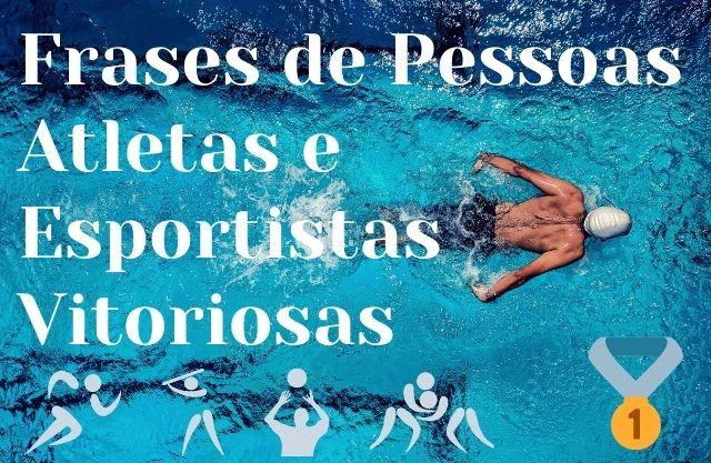 15 Frases de Pessoas Atletas e Esportistas Vitoriosas [inspire-se nos campeões]